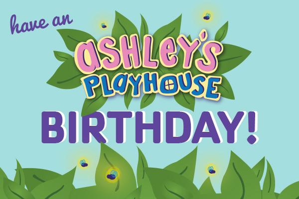 Have an Ashley's Playhouse birthday!